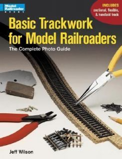 Basic Trackwork for Model Railroaders The Complete Photo Guide by Jeff