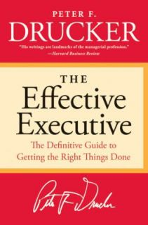 The Effective Executive The Definitive Guide to Getting the Right