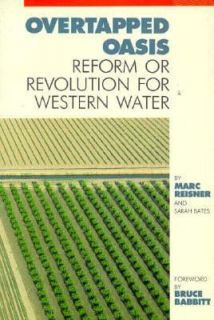 Overtapped Oasis Reform or Revolution for Western Water by Sarah F