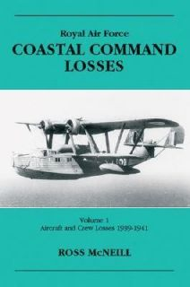 Royal Air Force Coastal Command Losses Vol. 1 Aircraft and Crew Losses