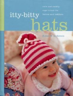 Itty Bitty Hats Cute and Cuddly Caps to Knit for Babies and Toddlers