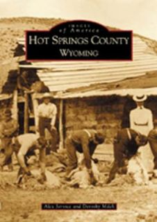 Hot Springs County, Wyoming by Dorothy Milek and Alex Service 2002