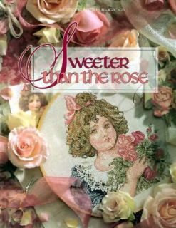 Sweeter That the Rose by Leisure Arts Staff 1994, Hardcover