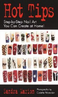 Hot Tips Step by Step Nail Art You Can Create at Home by Sandra Marion
