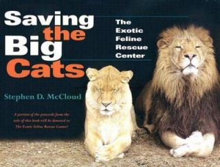 Saving the Big Cats The Exotic Feline Rescue Center by Stephen D