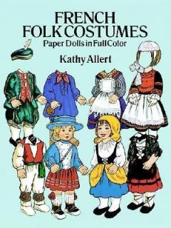French Folk Costumes Paper Dolls in Full Colour by Kathy Allert 1991