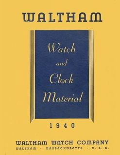Waltham Watch and Clock Material Catalog 1940. 80 pages of fun PDF on