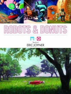 Robots & Donuts The Art of Eric Joyner Artbook 1st Edition