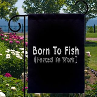 Born To Fish Forced To Work NEW Small Garden Flag Home Biz Boat Ships