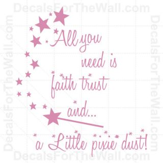 All You Need is Faith Trust and Pixie Dust Wall Decal Vinyl Sticker