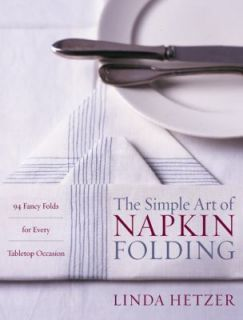 The Simple Art of Napkin Folding: 94 Fancy Folds for Ev