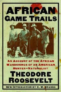 Game Trails  An Account of the African Wanderings of an American