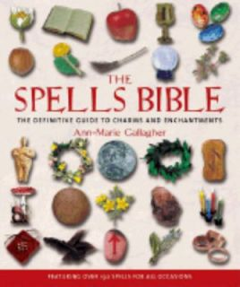 The Spells Bible The Definitive Guide to Charms and Enchantments by