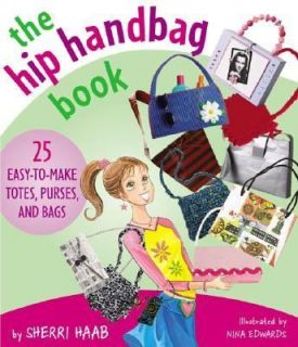 The Hip Handbag Book 25 Easy to Make Totes, Purses, and Bags by Sherri
