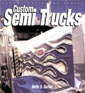 Custom Semi Trucks by Bette Garber 2003, Paperback, Revised