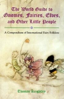 The World Guide to Gnomes, Fairies, Elves and Other Little People by