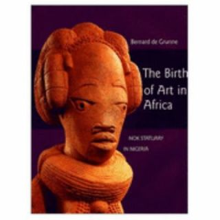 The Birth of Art in Africa by Bernard De Grunne 1999, Hardcover
