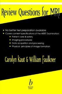Review Questions for MRI by Carolyn Kaut Roth and William H. Faulkner