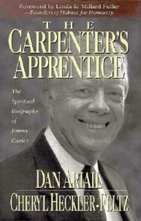 The Carpenters Apprentice The Spiritual Biography of Jimmy Carter by