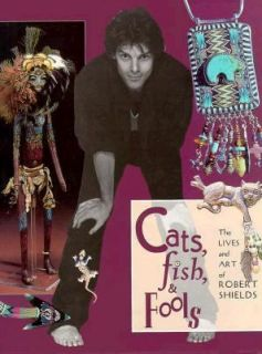 Cats, Fish and Fools The Lives and Art of Robert Shields by Robert