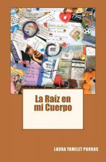 La Raíz en mi Cuerpo by Laura Porras 2011, Paperback