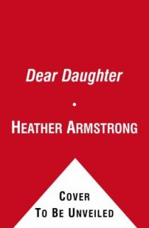 Dear Daughter The Best of the Dear Leta Letters by Heather Armstrong