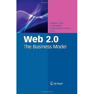 Web 2.0: The Business Model: Miltiadis D. Lytras, Ernesto Damiani