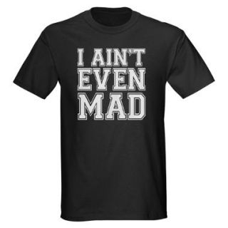 Aint Even Mad T Shirts  I Aint Even Mad Shirts & Tees