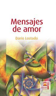 MENSAJES DE AMOR   DARIO LOSTADO. Resumen del libro y comentarios