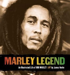 Marley Legend An Illustrated Life of Bob Marley by James Henke 2006