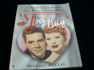Love Lucy Complete Picture History of the Most Popular TV Show