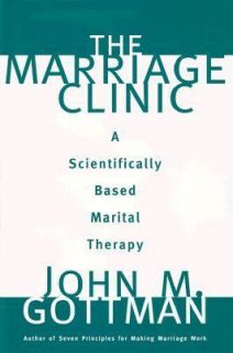 The Marriage Clinic A Scientifically Based Marital Therapy by John M