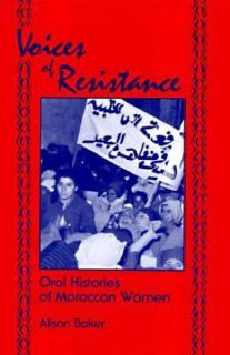 Voices of Resistance Oral Histories of Moroccan Women by Alison Baker