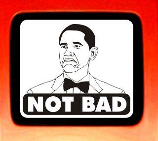 Obama Funny Not Bad Meme reddit cartoon car sticker vinyl decal