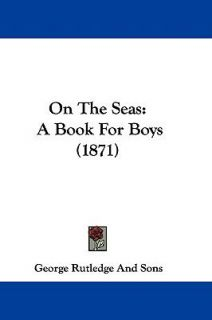 Book for Boys 1871 by George Rutledge And Sons 2009, Hardcover