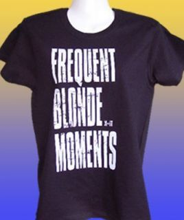 new funny humour joke t shirt frequent blonde moments more