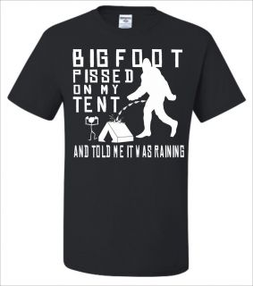 Bigfoot Pissed On My Tent & Told Me It Was Raining T Shirt in Multiple
