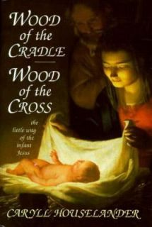 Wood of the Cradle, Wood of the Cross The Way of the Infant Jesus by