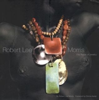 Robert Lee Morris The Power of Jewelry by Robert Lee Morris 2004
