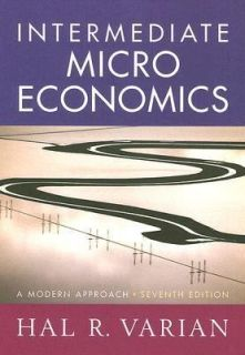 Intermediate Microeconomics A Modern Approach by Hal R. Varian 2005