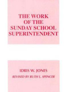 The Work of the Sunday School Superintendent by Idris W. Jones 1994