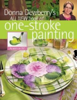 Donna Dewberrys All New Book of One Stroke Painting by Donna Dewberry