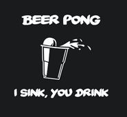 BEER PONG I SINK YOU DRINK T SHIRT humor funny cool tee games flip cup