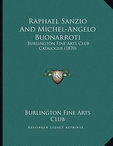 Raphael Sanzio and Michel Angelo Buonarroti: Burlington Fine Arts Club