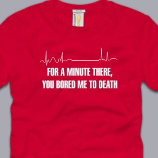 Bored to Death T Shirt Funny Humor geeky Humor Awesome nerdy Boring