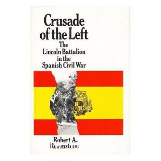 Crusade of the Left The Lincoln Battalion in the Spanish Civil War