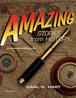 Amazing Stories from History, Intermediate Level by Carl W. Hart 2009