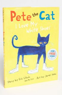 Eric Litwin Pete the Cat I Love My White Shoes Book