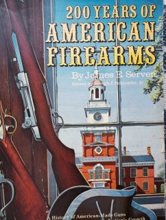 Gun Book 200 yrs of American Firearms James Serven History of American