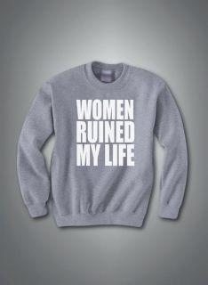 Fabolous Women Ruined My Life Hoody Sweatshirt T Shirt clothing